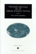 Book cover for 'The Rise and Fall of an Urban School System'