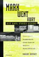 Book cover for 'Marx Went Away--But Karl Stayed Behind'