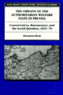 Book cover for 'The Origins of the Authoritarian Welfare State in Prussia'