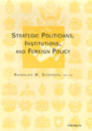 Cover image for 'Strategic Politicians, Institutions, and Foreign Policy'
