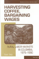 Book cover for 'Harvesting Coffee, Bargaining Wages'