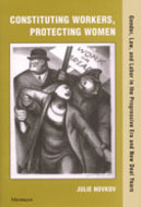 Book cover for 'Constituting Workers, Protecting Women'
