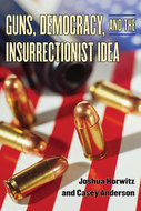 Book cover for 'Guns, Democracy, and the Insurrectionist Idea'