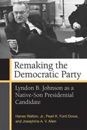 Product cover for 'Remaking the Democratic Party: Lyndon B. Johnson as a Native-Son Presidential Candidate'