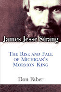 Product cover for 'James Jesse Strang: The Rise and Fall of Michigan's Mormon King'