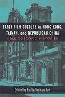 Product cover for 'Early Film Culture in Hong Kong, Taiwan, and Republican China: Kaleidoscopic Histories'