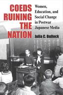 Product cover for 'Coeds Ruining the Nation: Women, Education, and Social Change in Postwar Japanese Media'