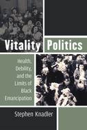 Product cover for 'Vitality Politics: Health, Debility, and the Limits of Black Emancipation'
