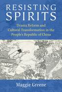 Product cover for 'Resisting Spirits: Drama Reform and Cultural Transformation in the People's Republic of China'