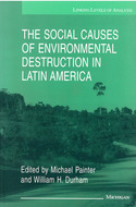 Book cover for 'The Social Causes of Environmental Destruction in Latin America'
