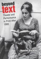 Product cover for 'Beyond Text: Theater and Performance in Print After 1900'
