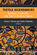 Product cover for 'Textile Ascendancies: Aesthetics, Production, and Trade in Northern Nigeria'