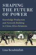 Product cover for 'Shaping the Future of Power: Knowledge Production and Network-Building in China-Africa Relations'