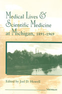 Cover image for 'Medical Lives and Scientific Medicine at Michigan, 1891-1969'