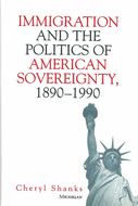 Book cover for 'Immigration and the Politics of American Sovereignty, 1890-1990'