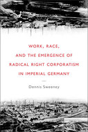 Cover image for 'Work, Race, and the Emergence of Radical Right Corporatism in Imperial Germany'