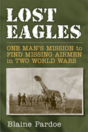 Product cover for 'Lost Eagles: One Man's Mission to Find Missing Airmen in Two World Wars'