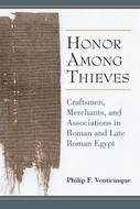 Product cover for 'Honor Among Thieves: Craftsmen, Merchants, and Associations in Roman and Late Roman Egypt'