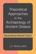 Product cover for 'Theoretical Approaches to the Archaeology of Ancient Greece: Manipulating Material Culture'