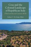 Cover image for 'Cosa and the Colonial Landscape of Republican Italy (Third and Second Centuries BCE)'