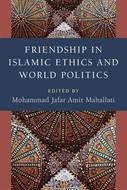 Cover image for 'Friendship in Islamic Ethics and World Politics'