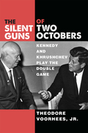 Product cover for 'The Silent Guns of Two Octobers: Kennedy and Khrushchev Play the Double Game'