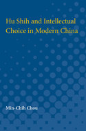 Cover image for 'Hu Shih and Intellectual Choice in Modern China'