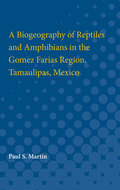 Cover image for 'A Biogeography of Reptiles and Amphibians in the Gomez Farias Region, Tamaulipas, Mexico'