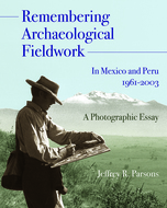 Product cover for 'Remembering Archaeological Fieldwork in Mexico and Peru, 1961-2003: A Photographic Essay'