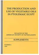 Cover image for 'The Production and Use of Vegetable Oils in Ptolemaic Egypt'