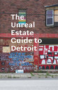 Cover image for 'The Unreal Estate Guide to Detroit'