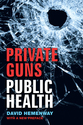 Cover image for 'Private Guns, Public Health, New Ed.'