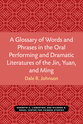 Cover image for 'A Glossary of Words and Phrases in the Oral Performing and Dramatic Literatures of the Jin, Yuan, and Ming'
