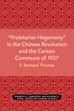 "Cover image for '""Proletarian Hegemony"" in the Chinese Revolution and the Canton Commune of 1927'"