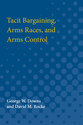 Cover image for 'Tacit Bargaining, Arms Races, and Arms Control'