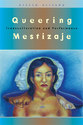 Cover image for 'Queering Mestizaje'