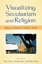 Cover image for 'Visualizing Secularism and Religion'