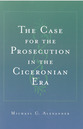 Cover image for 'The Case for the Prosecution in the Ciceronian Era'