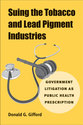 Cover image for 'Suing the Tobacco and Lead Pigment Industries'