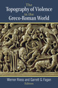 Cover image for 'The Topography of Violence in the Greco-Roman World'