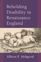 Cover image for 'Beholding Disability in Renaissance England'