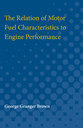 Cover image for 'The Relation of Motor Fuel Characteristics to Engine Performance'