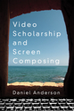 Cover image for 'Video Scholarship and Screen Composing'