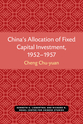 Cover image for 'China's Allocation of Fixed Capital Investment, 1952-1957'