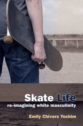 Buchcover; Skate Life: re-imagining white masculinity