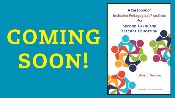 Coming Soon! A Casebook of Inclusive Pedagogical Practices for Second Language Teacher Education