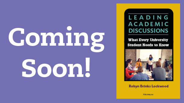 Coming Soon! Leading Academic Discussions: What Every University Student Needs to Know by Robyn Brinks Lockwood