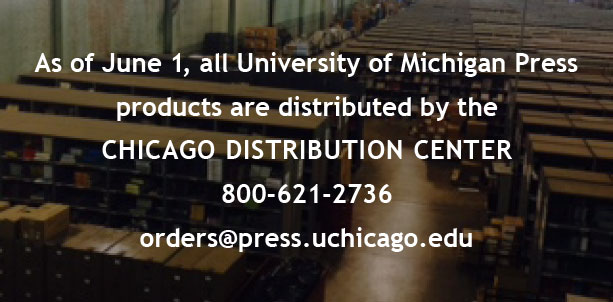 As of June 1, the University of MIchigan Press's product line will be distributed by the Chicago Distribution Center:  800-621-2736; orders@press.uchicago.edu
