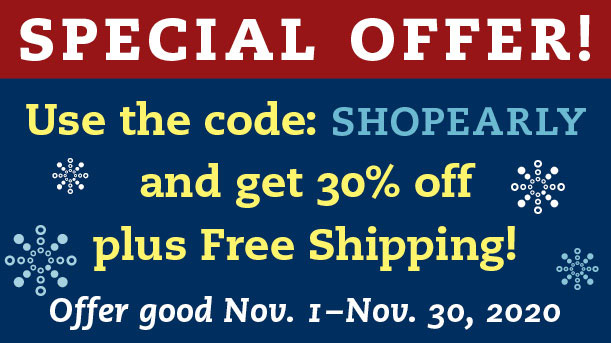 Special Offer: Use the code SHOPEARLY and get 30% off plus Free Shipping from November 1 to 30
