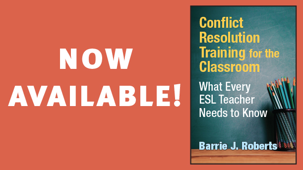 Coming Soon! Conflict Resolution Training for the Classroom: What Every ESL Teacher Needs to Know!